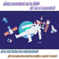 ¿Hay gravedad en la ISS? ¿Por qué flotan los astronautas?